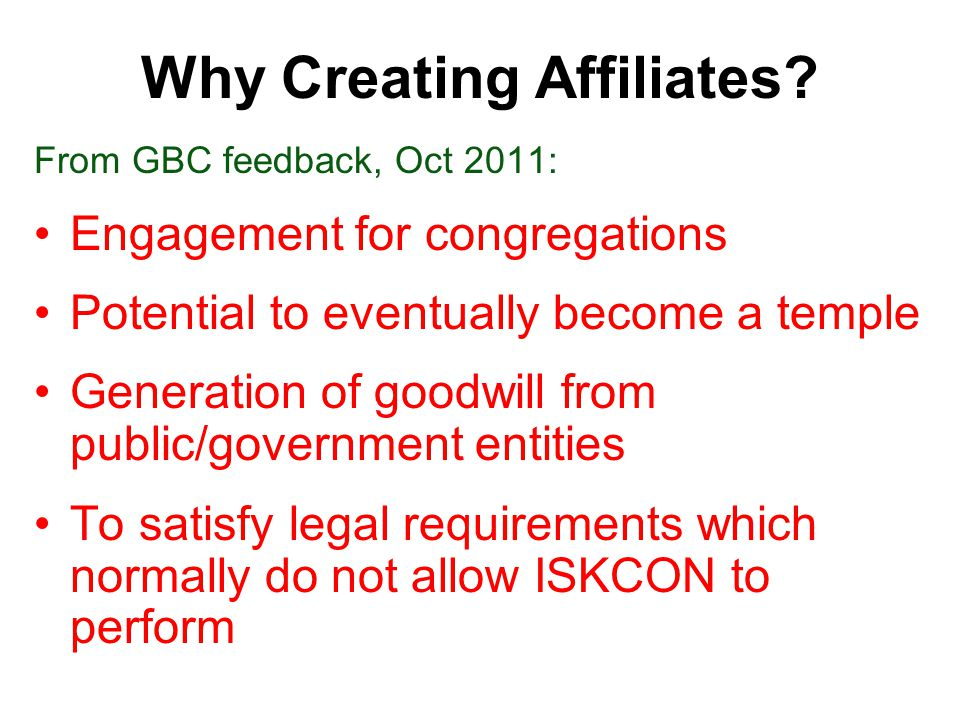 Why Creating Affiliates? From GBC feedback, Oct 2011: Engagement for congregations Potential to eventually become a temple Generation of goodwill from
