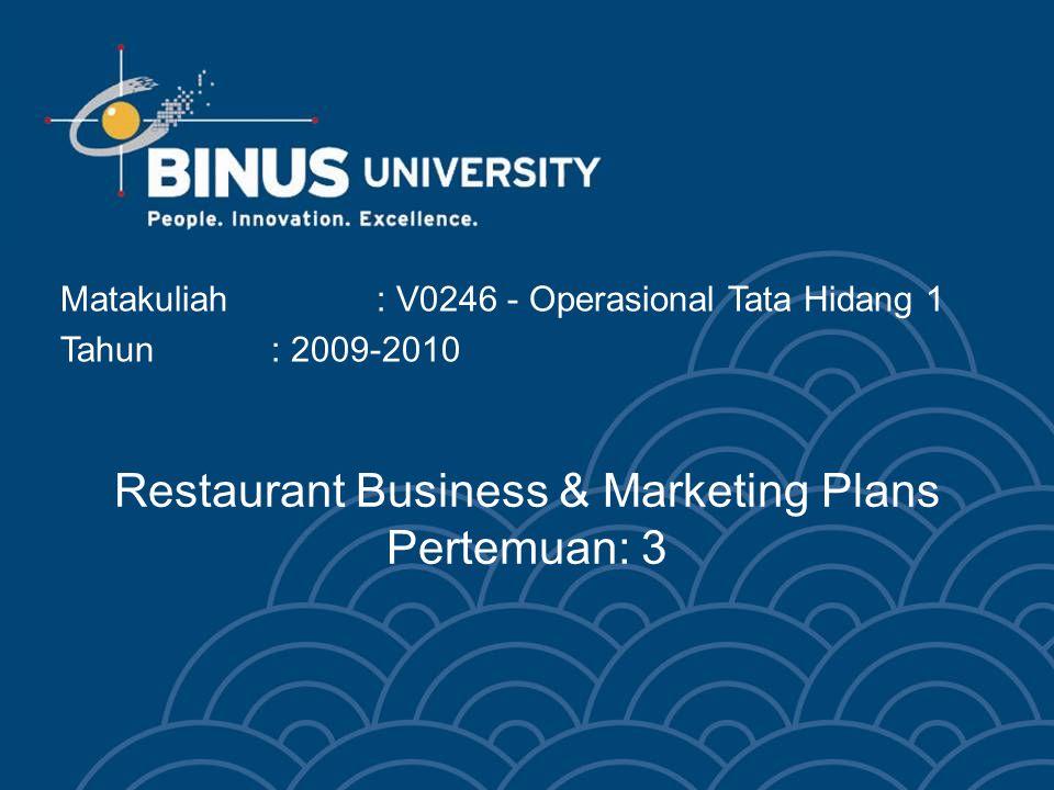 Restaurant Business & Marketing Plans Pertemuan: 3 Matakuliah: V0246 - Operasional Tata Hidang 1 Tahun: 2009-2010