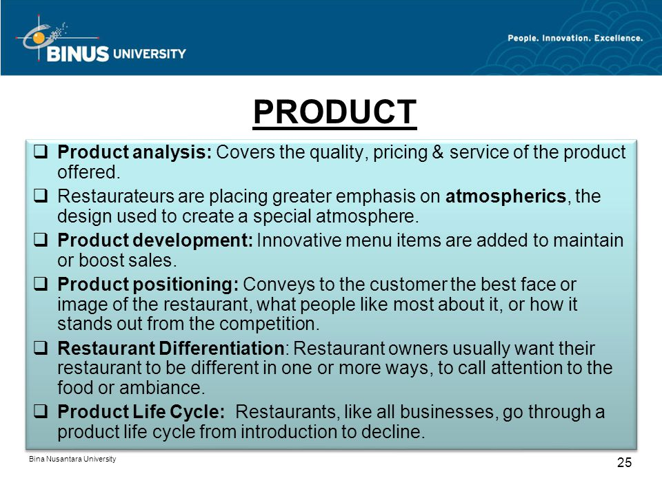 Bina Nusantara University 25 PRODUCT Product analysis: Covers the quality, pricing & service of the product offered.