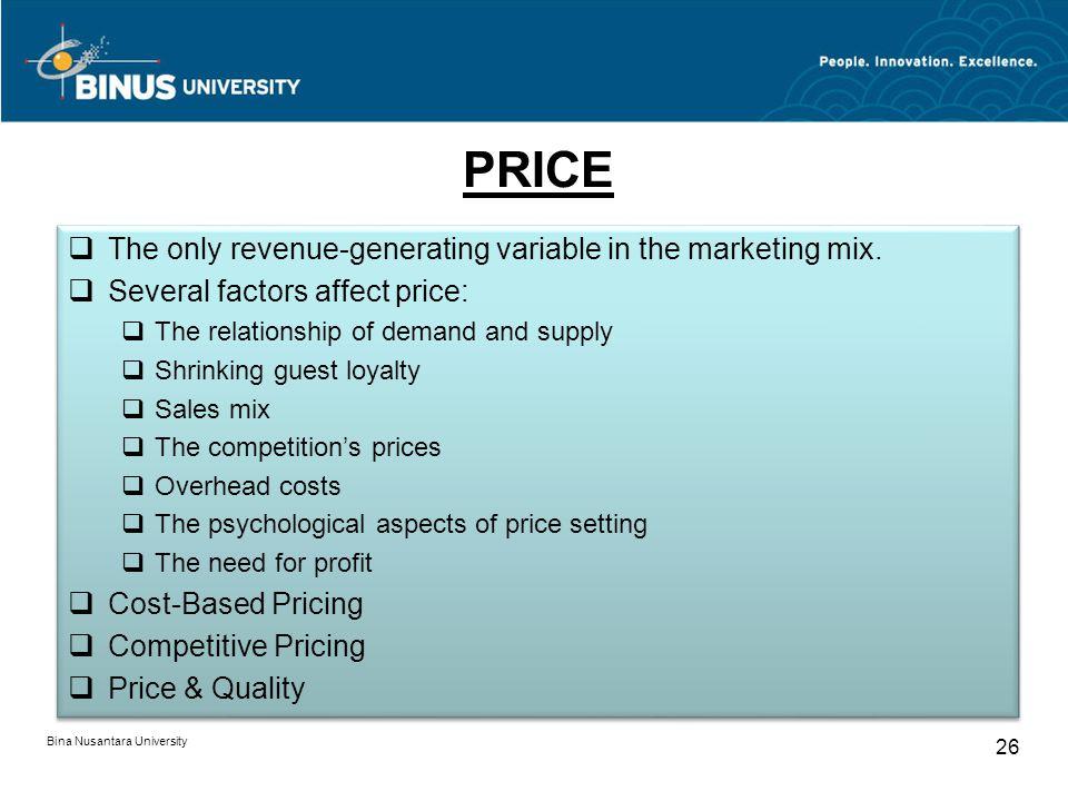 Bina Nusantara University 26 PRICE The only revenue-generating variable in the marketing mix.