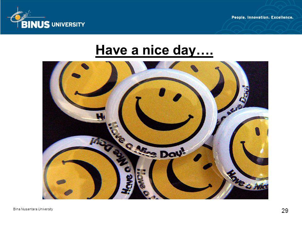Bina Nusantara University 29 Have a nice day….