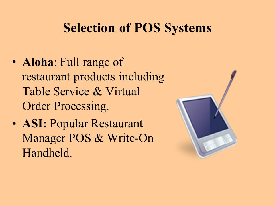 Selection of POS Systems Aloha: Full range of restaurant products including Table Service & Virtual Order Processing. ASI: Popular Restaurant Manager