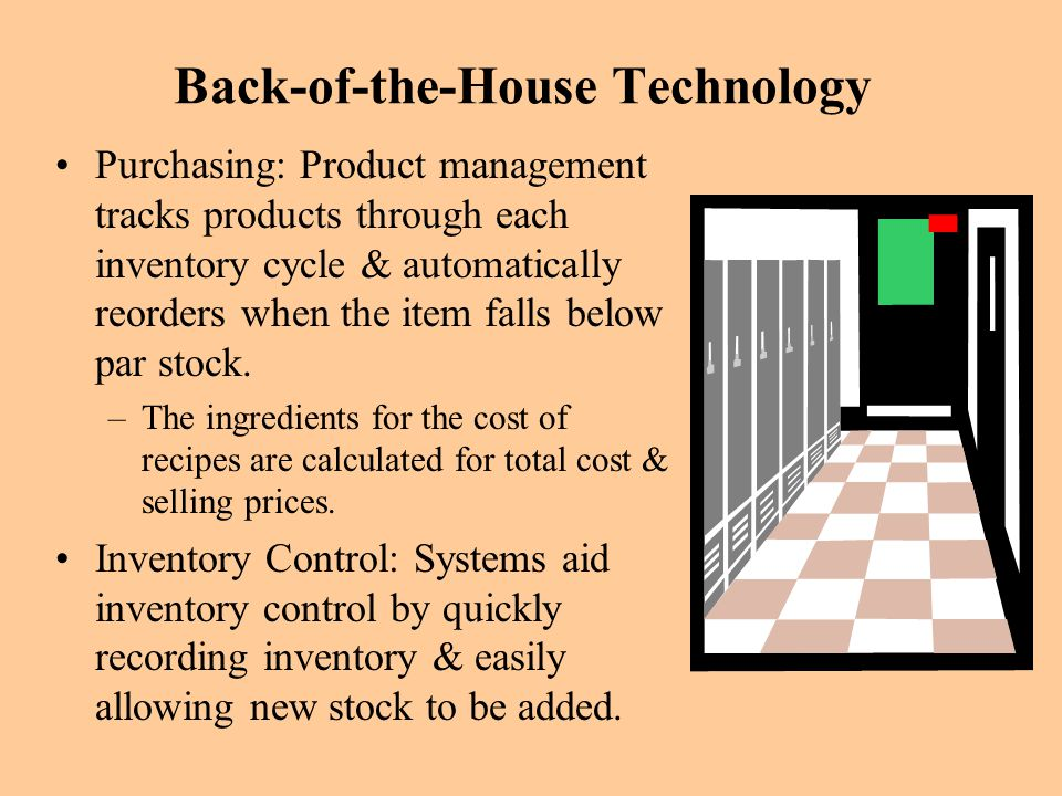 Back-of-the-House Technology Purchasing: Product management tracks products through each inventory cycle & automatically reorders when the item falls