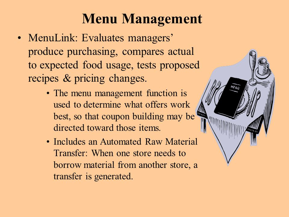 Menu Management MenuLink: Evaluates managers produce purchasing, compares actual to expected food usage, tests proposed recipes & pricing changes. The
