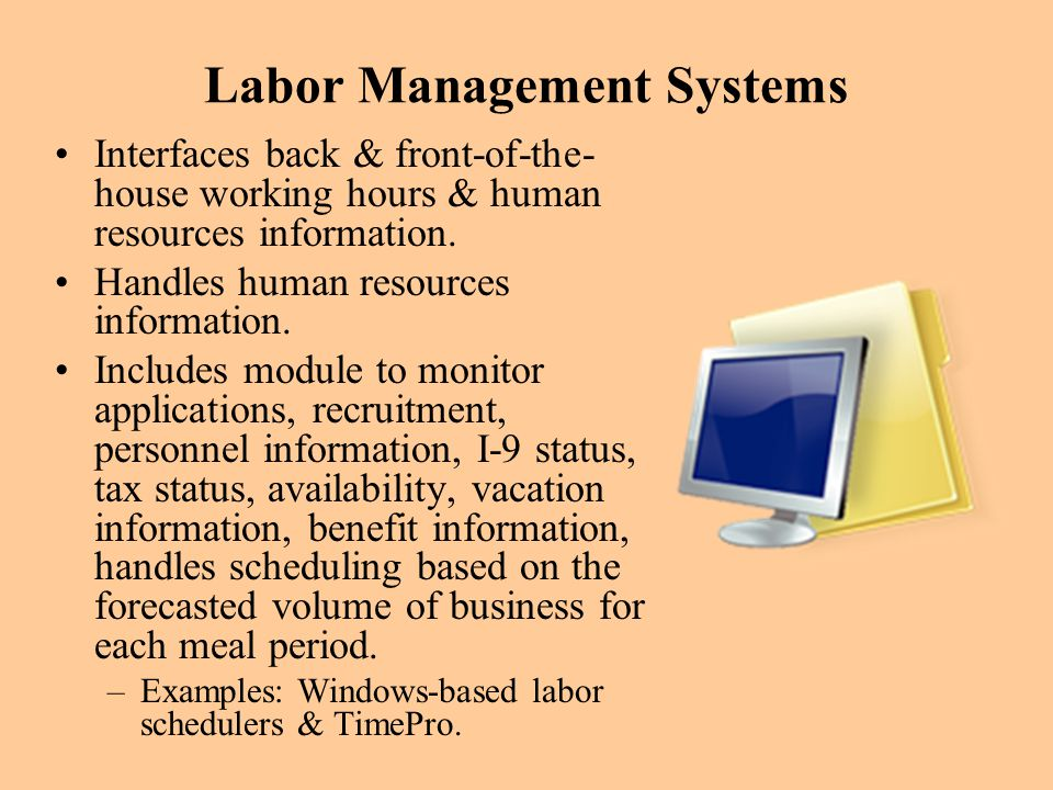 Labor Management Systems Interfaces back & front-of-the- house working hours & human resources information. Handles human resources information. Inclu
