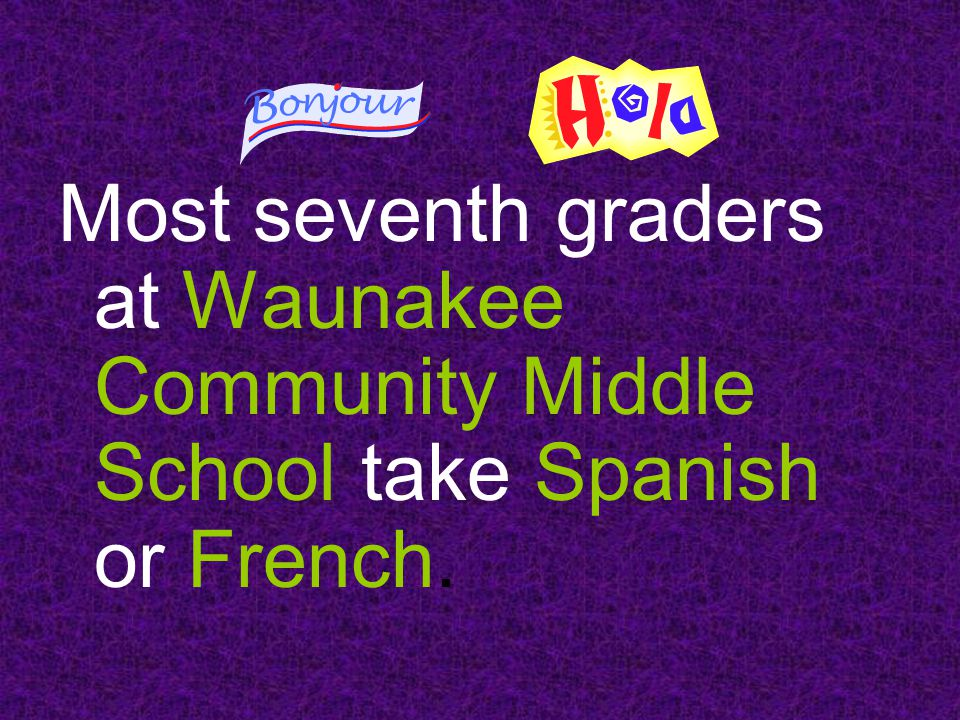 Most seventh graders at Waunakee Community Middle School take Spanish or French.
