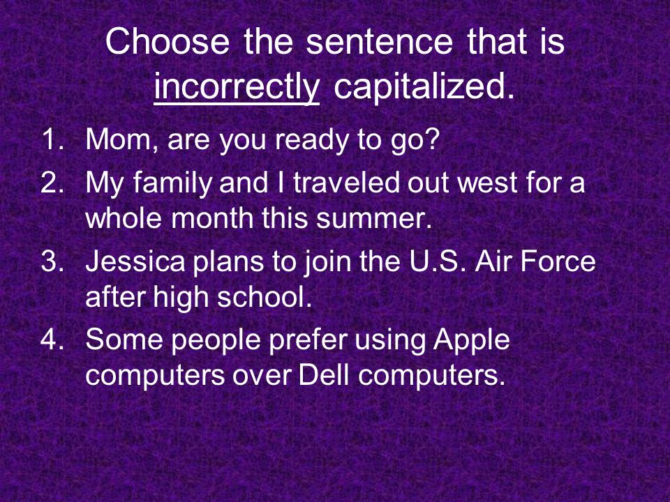 Choose the sentence that is incorrectly capitalized.