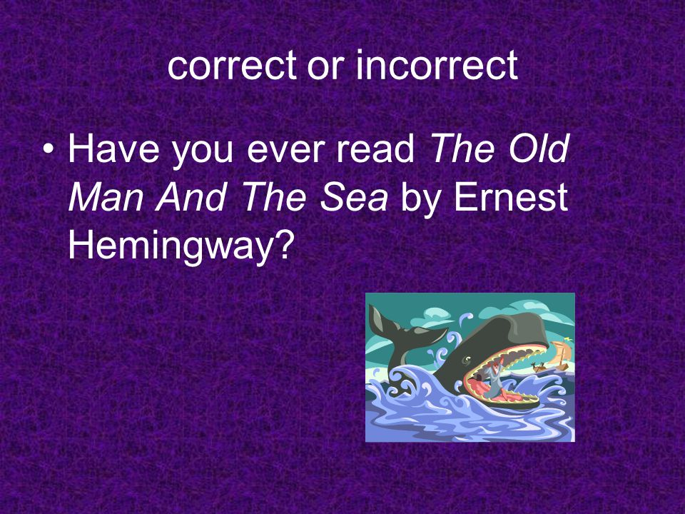 Have you ever read The Old Man And The Sea by Ernest Hemingway