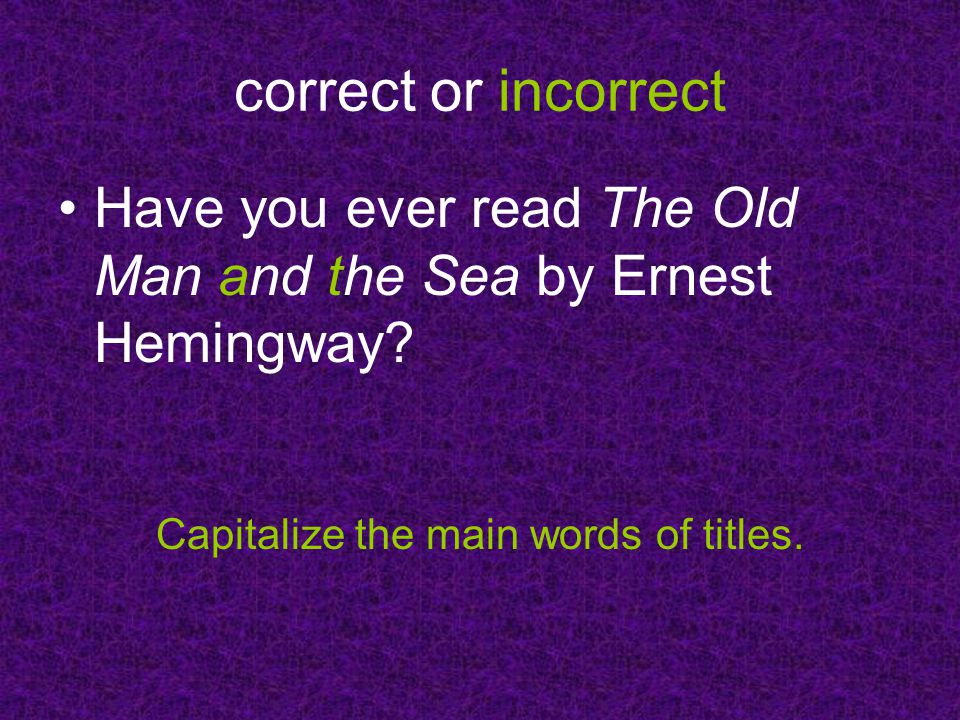 correct or incorrect Have you ever read The Old Man and the Sea by Ernest Hemingway.