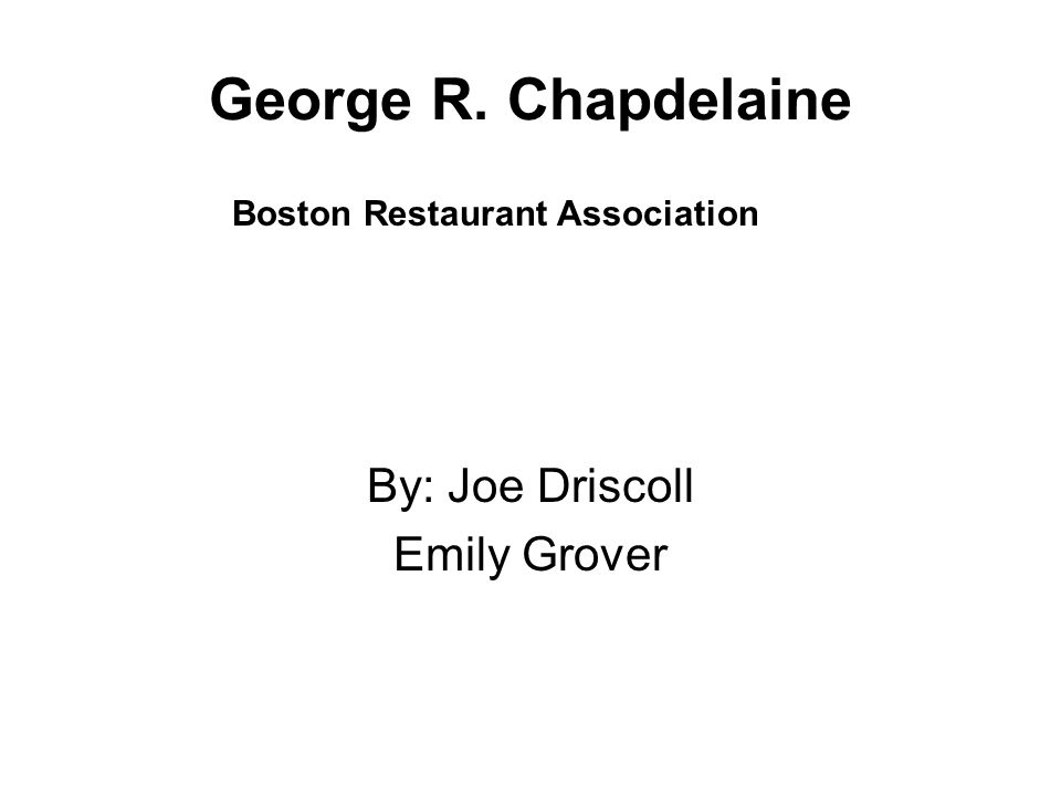 George R. Chapdelaine By: Joe Driscoll Emily Grover Boston Restaurant Association