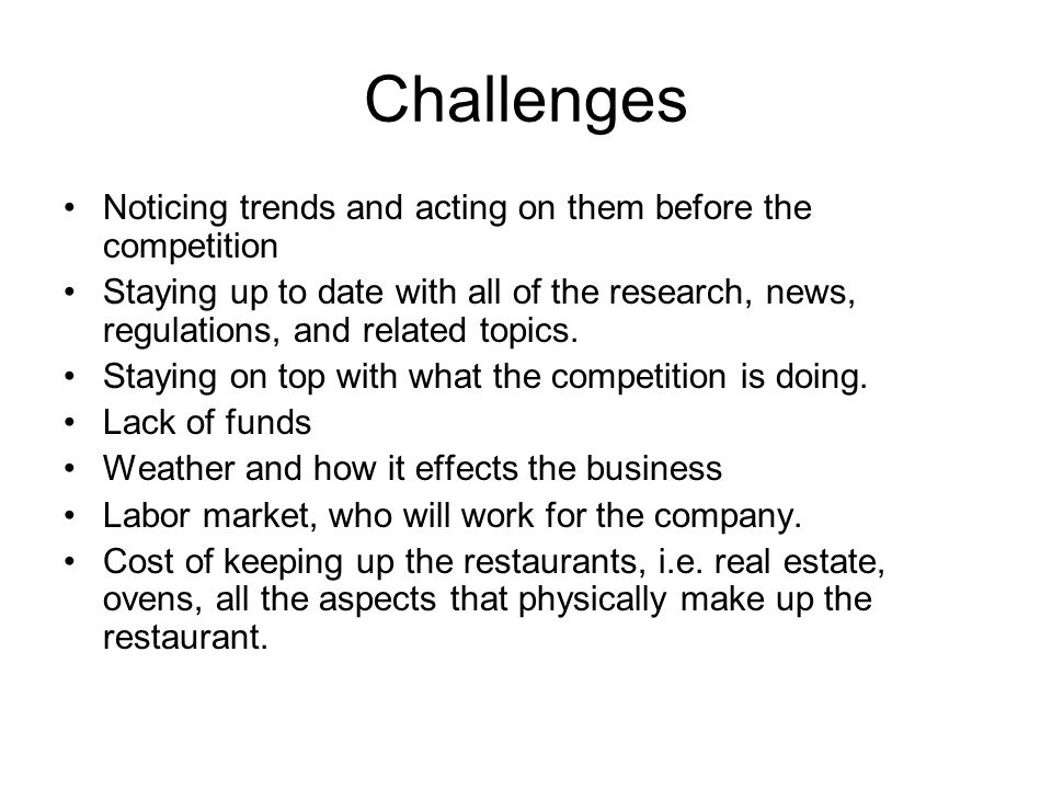 Challenges Noticing trends and acting on them before the competition Staying up to date with all of the research, news, regulations, and related topics.