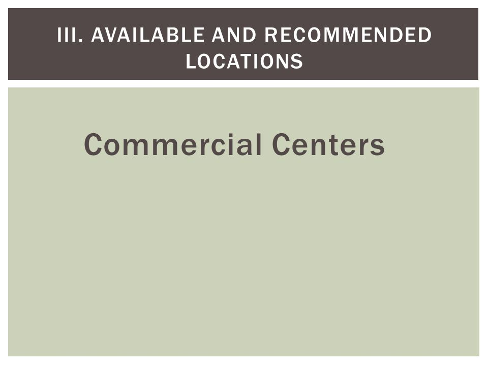 Commercial Centers III. AVAILABLE AND RECOMMENDED LOCATIONS