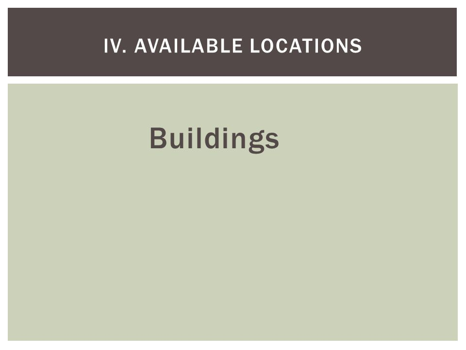 Buildings IV. AVAILABLE LOCATIONS