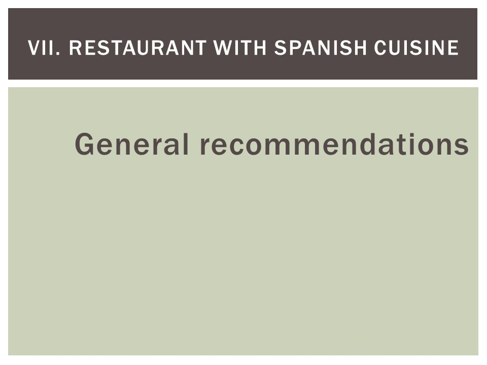 General recommendations VII. RESTAURANT WITH SPANISH CUISINE
