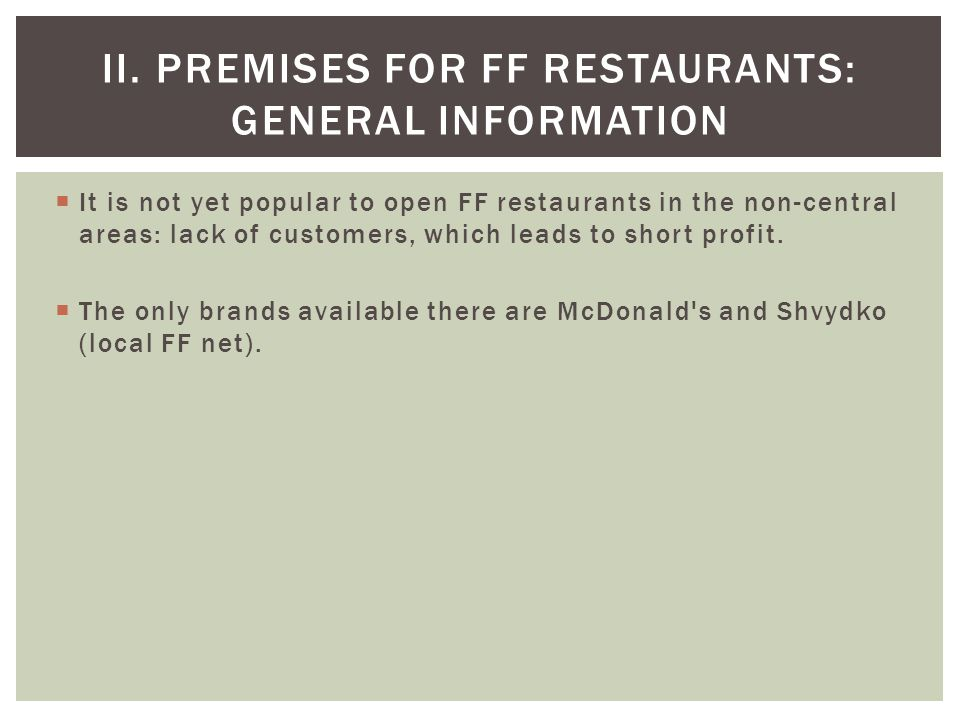 II. PREMISES FOR FF RESTAURANTS: GENERAL INFORMATION It is not yet popular to open FF restaurants in the non-central areas: lack of customers, which l