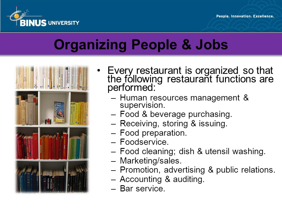 Organizing People & Jobs Every restaurant is organized so that the following restaurant functions are performed: –Human resources management & supervision.