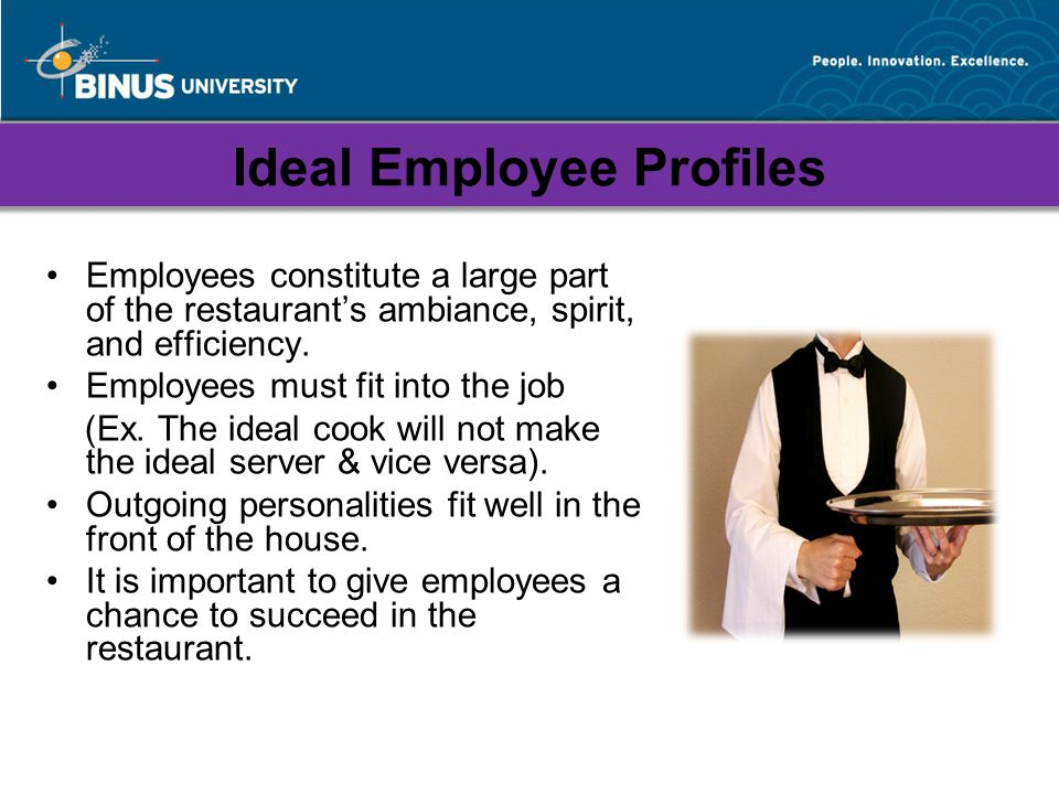 Ideal Employee Profiles Employees constitute a large part of the restaurants ambiance, spirit, and efficiency.