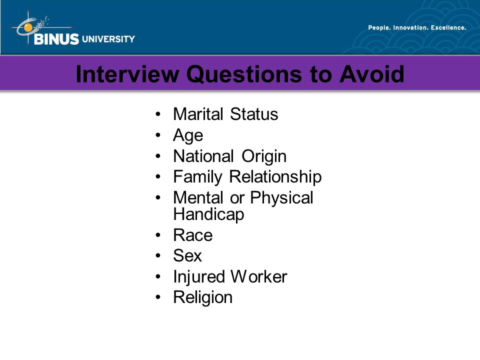 Interview Questions to Avoid Marital Status Age National Origin Family Relationship Mental or Physical Handicap Race Sex Injured Worker Religion