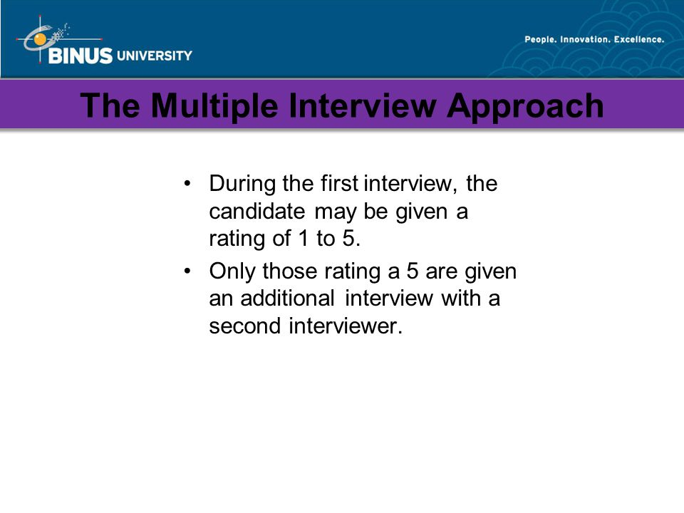 The Multiple Interview Approach During the first interview, the candidate may be given a rating of 1 to 5.