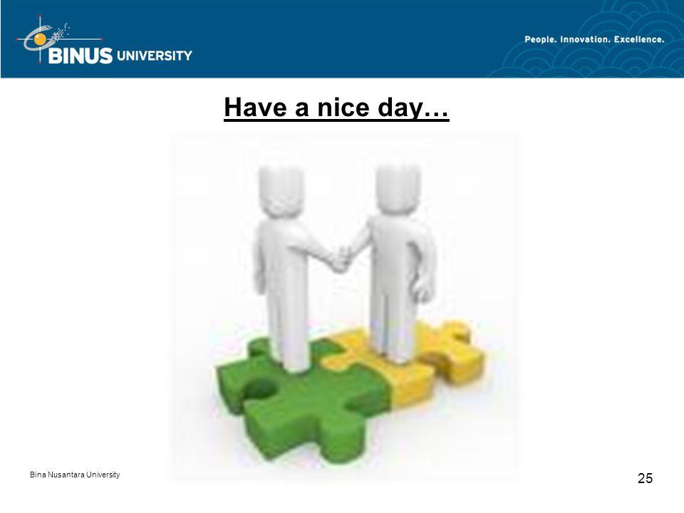 Bina Nusantara University 25 Have a nice day…