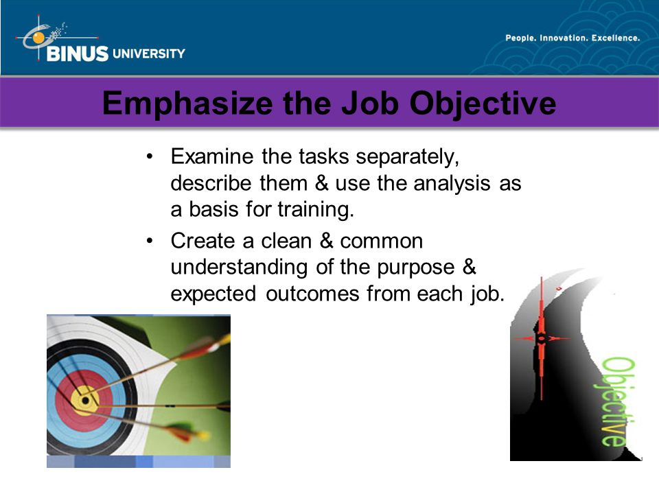Emphasize the Job Objective Examine the tasks separately, describe them & use the analysis as a basis for training.