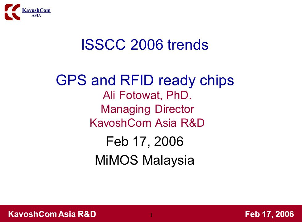 KavoshCom Asia R&DFeb 17, 2006 22 Other key RF 26.7 Infineon, Single chip GSM, ZIF, Quad band, have solved coupling issues from base band digital to RF VCO with capacitive blocking and shielding 26.8 Atheros, Single chip PHS, ZIF, nothing to it, I was almost crying, I had 3 years time.