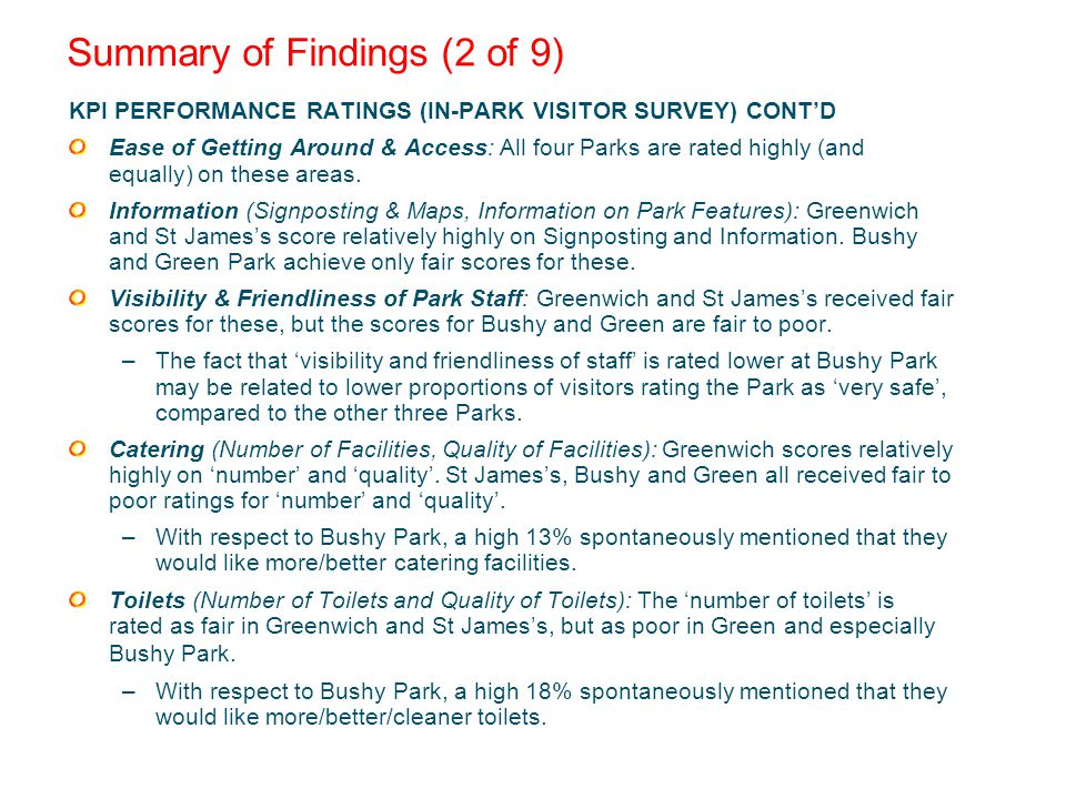 Summary of Findings (2 of 9) KPI PERFORMANCE RATINGS (IN-PARK VISITOR SURVEY) CONTD Ease of Getting Around & Access: All four Parks are rated highly (and equally) on these areas.