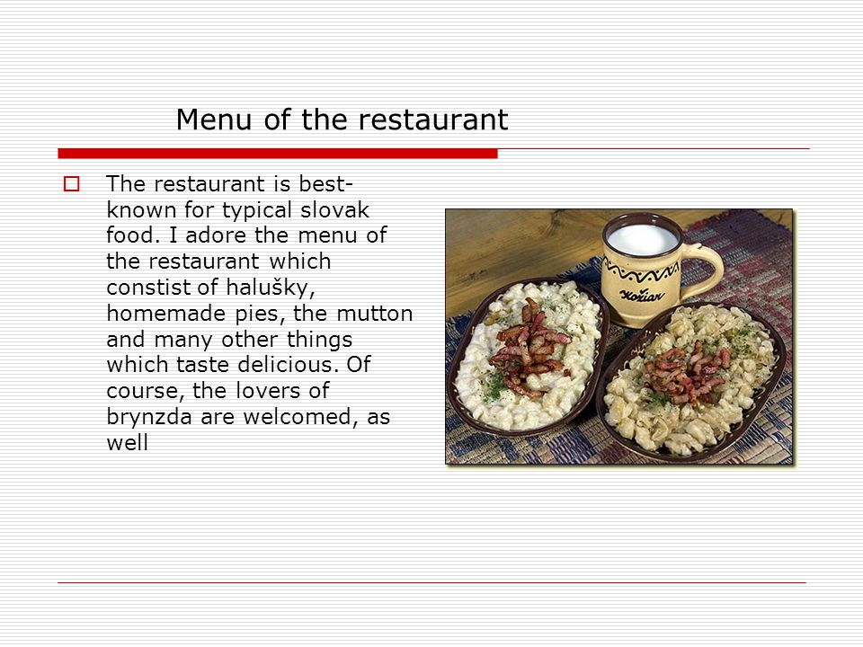 Menu of the restaurant The restaurant is best- known for typical slovak food. I adore the menu of the restaurant which constist of halušky, homemade p