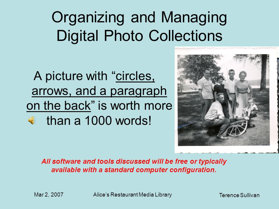 Mar 2, 2007 Terence Sullivan Alices Restaurant Media Library Organizing and Managing Digital Photo Collections A picture with circles, arrows, and a paragraph on the back is worth more than a 1000 words.