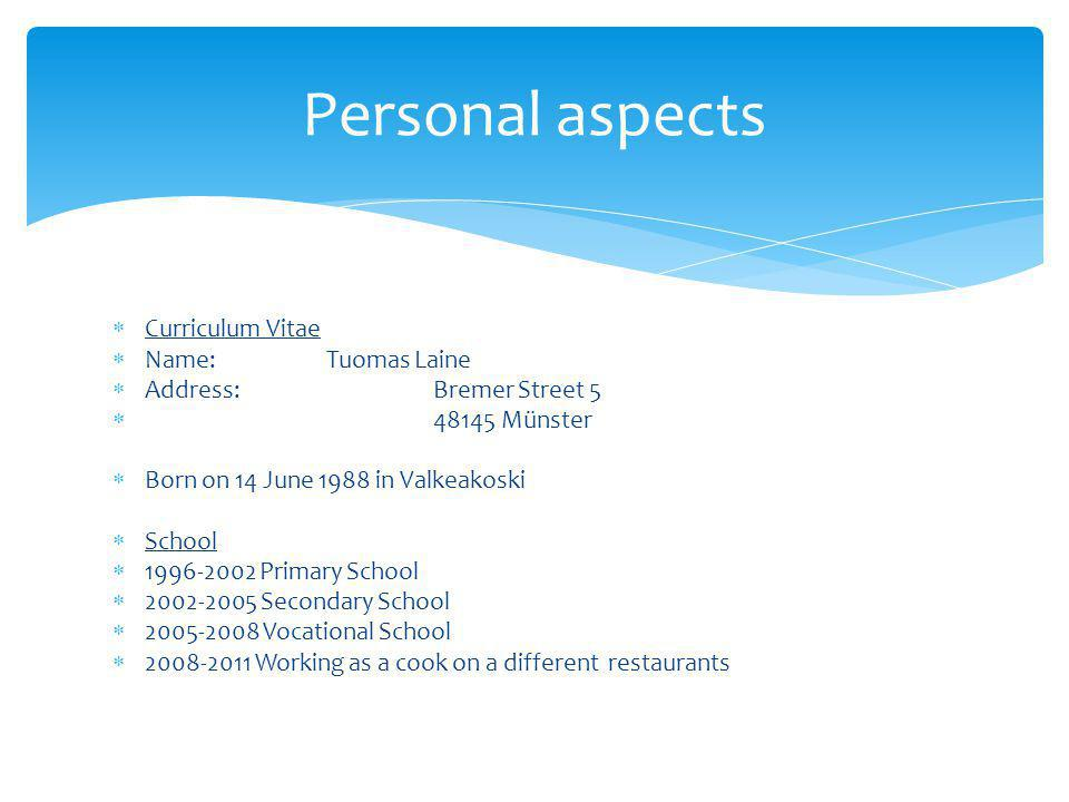 Curriculum Vitae Name:Tuomas Laine Address:Bremer Street 5 48145 Münster Born on 14 June 1988 in Valkeakoski School 1996-2002 Primary School 2002-2005
