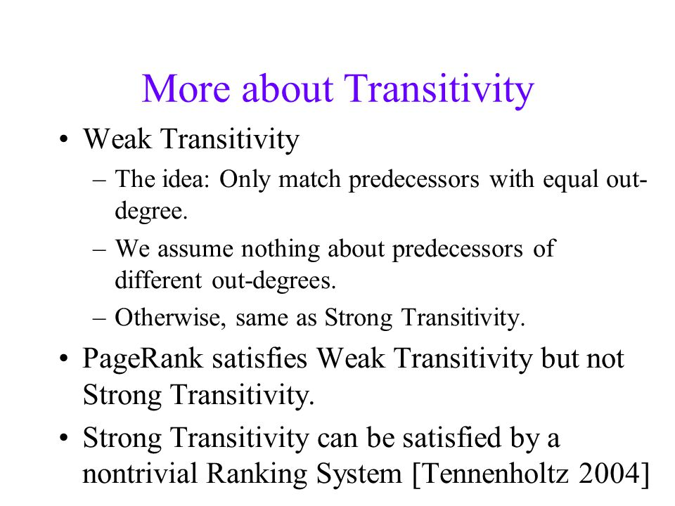 More about Transitivity Weak Transitivity –The idea: Only match predecessors with equal out- degree.
