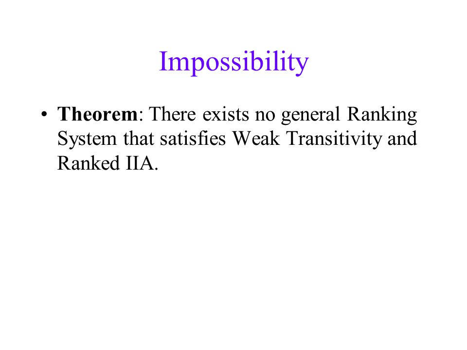 Impossibility Theorem: There exists no general Ranking System that satisfies Weak Transitivity and Ranked IIA.