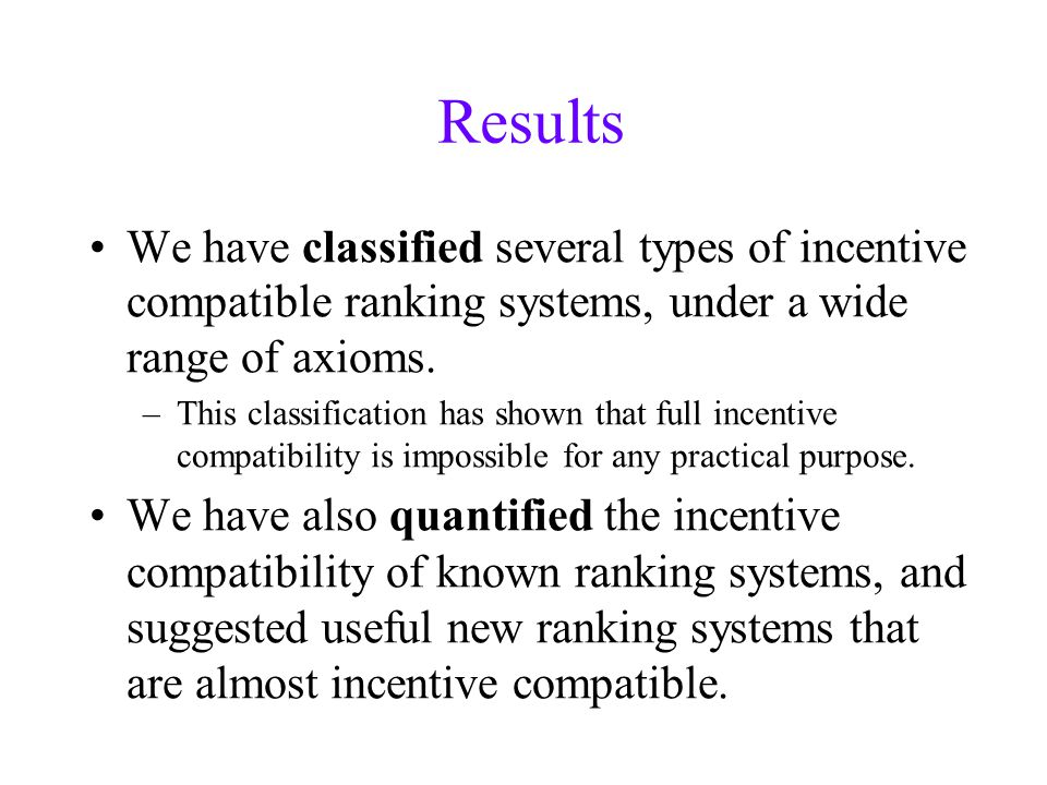 Results We have classified several types of incentive compatible ranking systems, under a wide range of axioms.