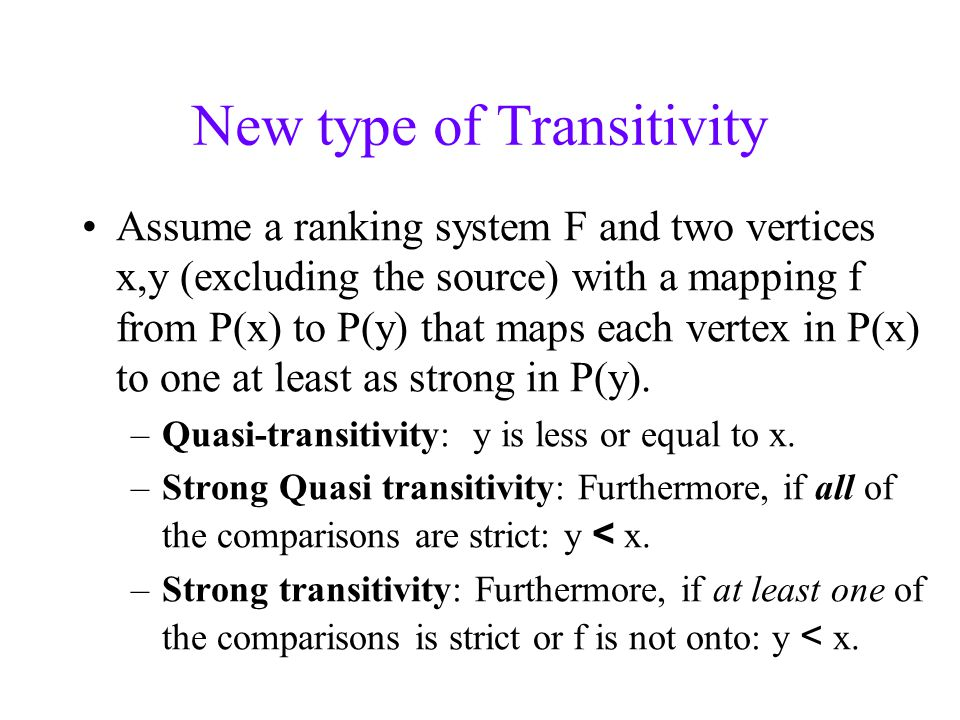 New type of Transitivity Assume a ranking system F and two vertices x,y (excluding the source) with a mapping f from P(x) to P(y) that maps each vertex in P(x) to one at least as strong in P(y).