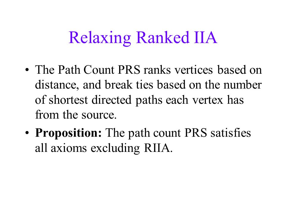 Relaxing Ranked IIA The Path Count PRS ranks vertices based on distance, and break ties based on the number of shortest directed paths each vertex has from the source.