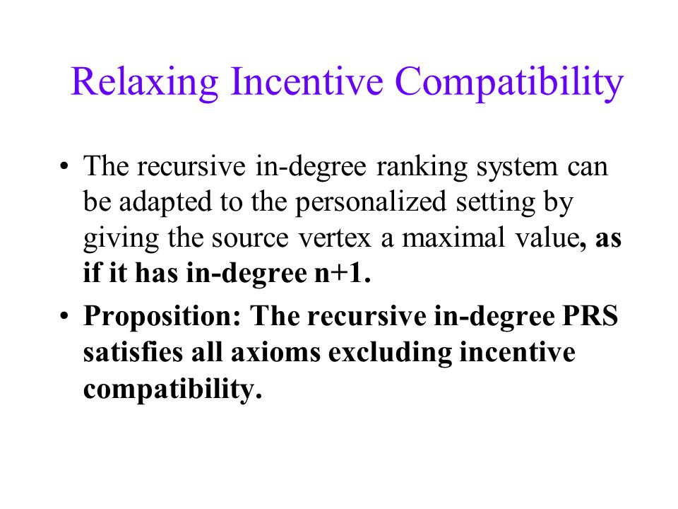 Relaxing Incentive Compatibility The recursive in-degree ranking system can be adapted to the personalized setting by giving the source vertex a maximal value, as if it has in-degree n+1.