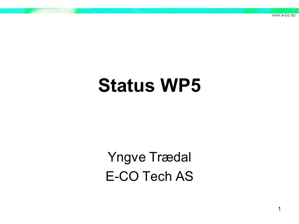 www.e-co.no 1 Status WP5 Yngve Trædal E-CO Tech AS