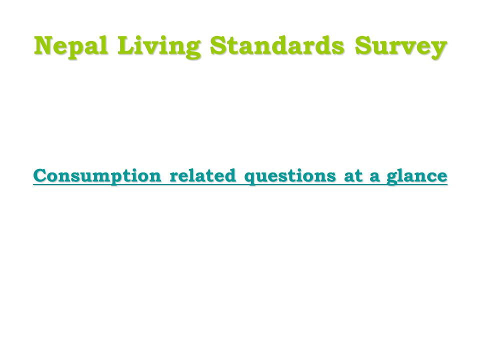 Nepal Living Standards Survey Consumption related questions at a glance Consumption related questions at a glance