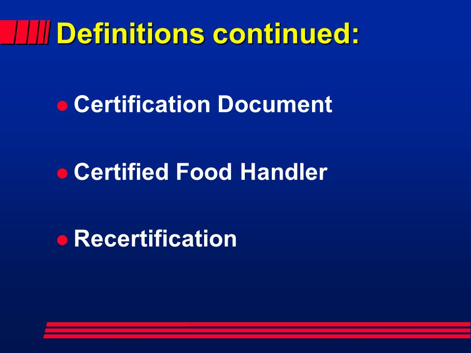 Definitions continued: l Certification Document l Certified Food Handler l Recertification