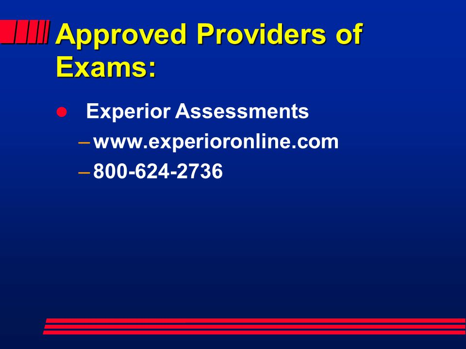 Approved Providers of Exams: l Experior Assessments –www.experioronline.com –800-624-2736