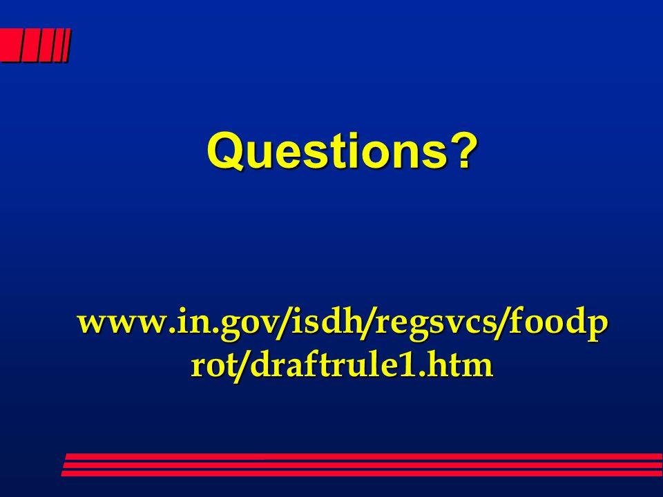 Questions? www.in.gov/isdh/regsvcs/foodp rot/draftrule1.htm