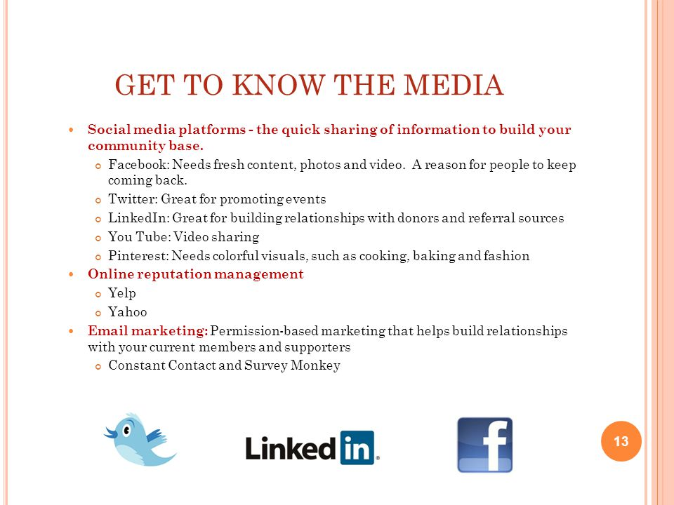 GET TO KNOW THE MEDIA Social media platforms - the quick sharing of information to build your community base.