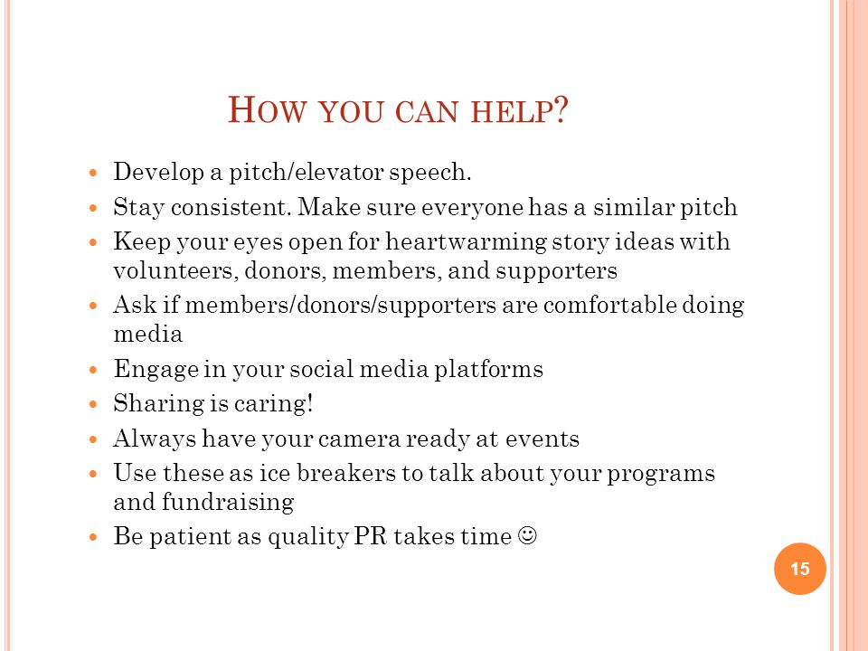 H OW YOU CAN HELP .Develop a pitch/elevator speech.