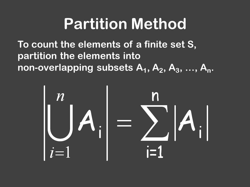 Partition Method To count the elements of a finite set S, partition the elements into non-overlapping subsets A 1, A 2, A 3, …, A n.