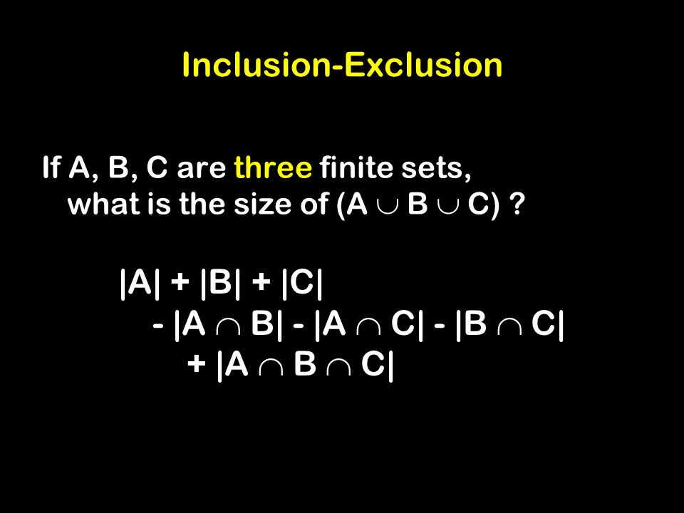 Inclusion-Exclusion If A, B, C are three finite sets, what is the size of (A B C) .