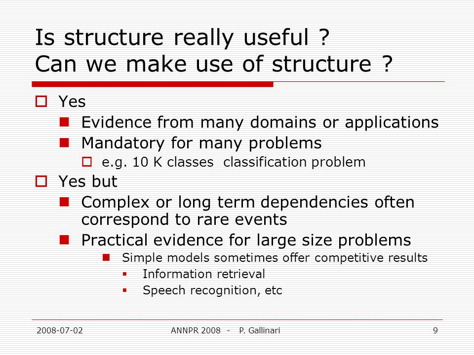 2008-07-02ANNPR 2008 - P. Gallinari9 Is structure really useful ? Can we make use of structure ? Yes Evidence from many domains or applications Mandat