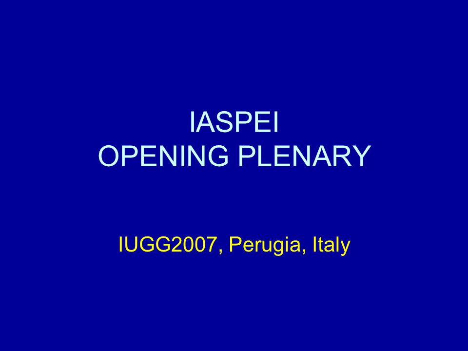 Agenda 1) Welcome address by IASPEI President 2) In memoriam (2005-2007) 3) Composition of Nominations, Resolutions and Audit Committees 4) General Assembly in 2009 5) Publication of conference proceedings 6) Grants 7) Housekeeping items 8) Closing Plenary announcement 9) Presidential Address: Science to Human Welfare