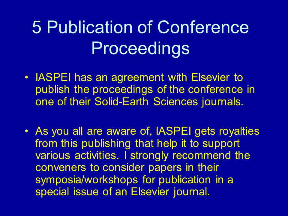 5 Publication of Conference Proceedings IASPEI has an agreement with Elsevier to publish the proceedings of the conference in one of their Solid-Earth Sciences journals.