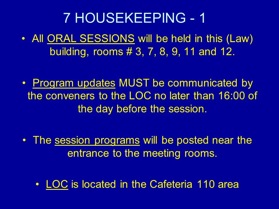 7 HOUSEKEEPING - 1 All ORAL SESSIONS will be held in this (Law) building, rooms # 3, 7, 8, 9, 11 and 12.