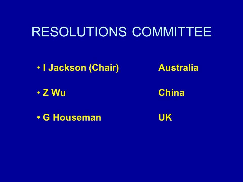 RESOLUTIONS COMMITTEE I Jackson (Chair) Australia Z WuChina G HousemanUK